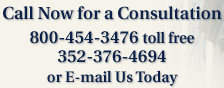 Call Now for a Consultation 800-454-3476 toll free 352-376-4694 or E-Mail Us Today